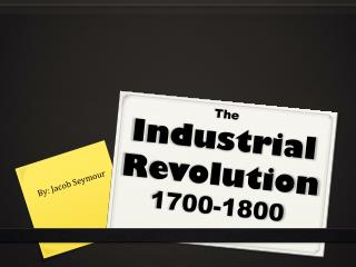 The Industrial Revolution  1700-1800