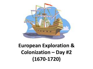 European  Exploration & Colonization – Day #2 (1670-1720)