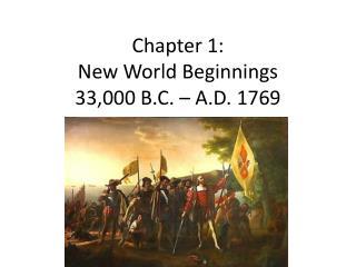 Chapter 1: New World Beginnings 33,000 B.C. – A.D. 1769
