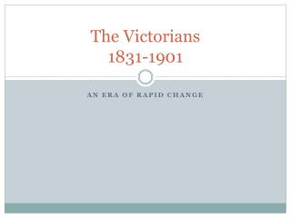 The Victorians  1831-1901