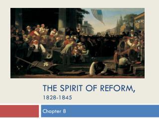The Spirit of Reform, 1828-1845