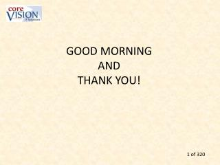 GOOD MORNING AND THANK YOU!
