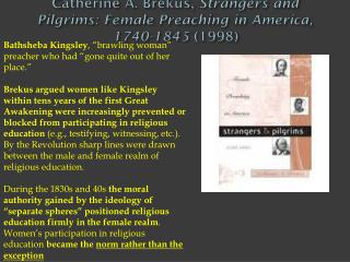 Catherine A. Brekus,  Strangers and Pilgrims: Female Preaching in America, 1740-1845  (1998)