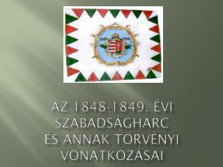 Az 1848-1849. évi  szabadságharc és annak törvényi vonatkozásai