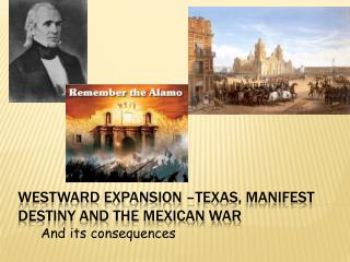 Westward expansion –Texas, Manifest Destiny and the Mexican War