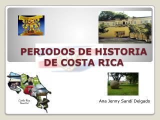 PERIODOS DE HISTORIA DE COSTA RICA