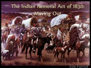 The Indian Removal Act of 1830: Moving Out
