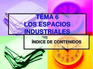 TEMA 6 LOS ESPACIOS INDUSTRIALES