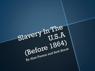 Slavery In The U.S.A (Before 1864)