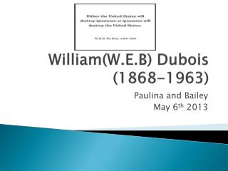 William(W.E.B) Dubois (1868-1963)