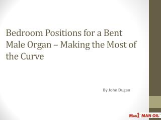 Bedroom Positions for a Bent Male Organ – Making the Most
