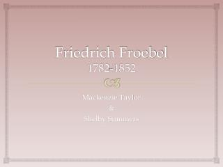 Friedrich Froebel  1782-1852