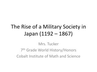 The Rise of a Military Society in Japan (1192 – 1867)
