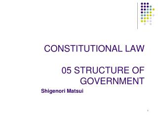 CONSTITUTIONAL LAW 05 STRUCTURE OF GOVERNMENT