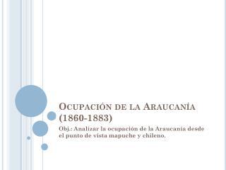 Ocupación de la Araucanía (1860-1883)