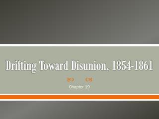 Drifting Toward Disunion, 1854-1861