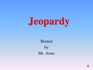 Hosted by Mr. Arms
