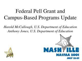 Federal Pell Grant and  Campus-Based Programs Update  Harold McCullough, U.S. Department of Education Anthony Jones, U.S