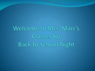 Welcome to Mrs. Marr's Classes for Back to School Night