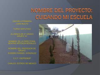 NOMBRE DEL PROYECTO:  CUIDANDO MI ESCUELA