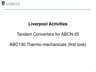 Liverpool Activities Tandem Converters for ABCN-25 ABC130 Thermo-mechanicals (first look)