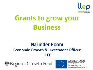 Grants to  g row your  B usiness Narinder Pooni Economic Growth & Investment Officer  LLEP