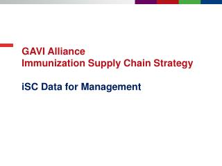 GAVI Alliance Immunization  S upply Chain Strategy iSC Data  for  Management