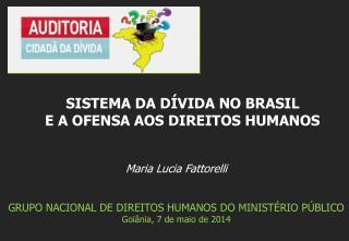 Maria Lucia Fattorelli GRUPO NACIONAL DE DIREITOS HUMANOS DO MINISTÉRIO PÚBLICO