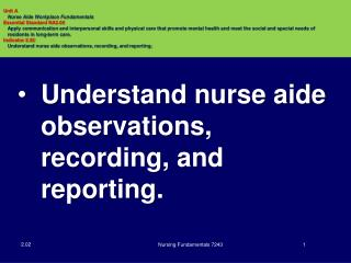 Understand nurse aide observations, recording, and reporting.
