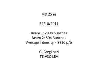 MD 25 ns 24/10/2011 Beam 1: 2098 bunches  Beam 2: 804 Bunches  Average intensity ≈ 8E10  p/b