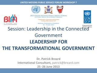 Session:  Leadership in the Connected Government LEADERSHIP FOR THE  TRANSFORMATIONAL  GOVERNMENT