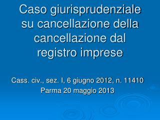 Caso giurisprudenziale  su cancellazione della cancellazione dal registro imprese