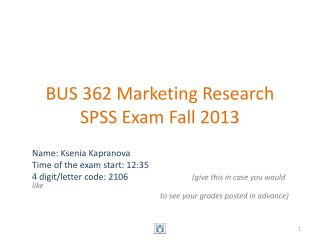 BUS 362 Marketing Research SPSS Exam Fall 2013