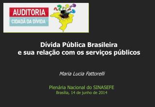 Maria Lucia Fattorelli Plenária Nacional do SINASEFE Brasília,  14 de  junho  de 2014