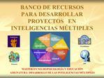 BANCO DE RECURSOS PARA DESARROLLAR PROYECTOS   EN  INTELIGENCIAS M LTIPLES
