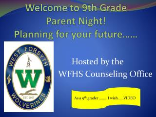 Welcome to 9th Grade  Parent Night! Planning for your future……