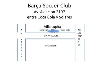 Barça Soccer  Club Av.  Aviacion 2197  entre Coca Cola y Solares