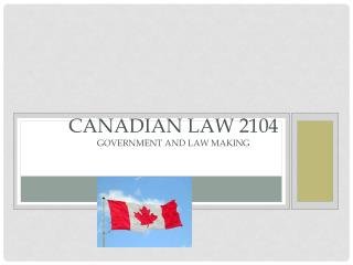 Canadian Law  2104 Government and Law making
