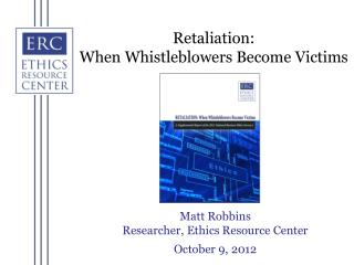 Matt Robbins Researcher, Ethics Resource Center October 9, 2012