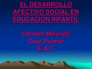 EL DESARROLLO AFECTIVO SOCIAL EN EDUCACI N INFANTIL  Carmen Miranda Cruz Puente E.A.T.