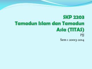 SKP 2203 Tamadun Islam dan Tamadun Asia (TITAS)