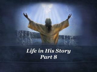 Life in His Story Part  8