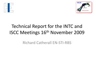 Technical Report for the INTC and ISCC Meetings 16 th  November 2009