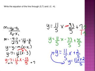 Write the equation of the line through (3,7) and (-2, -4).