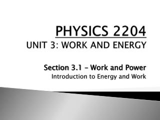 PHYSICS 2204 UNIT  3: WORK AND ENERGY