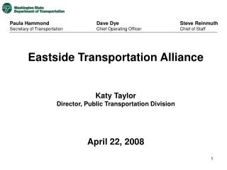 Eastside Transportation Alliance   Katy Taylor Director, Public Transportation Division      April 22, 2008