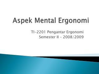Aspek  Mental  Ergonomi