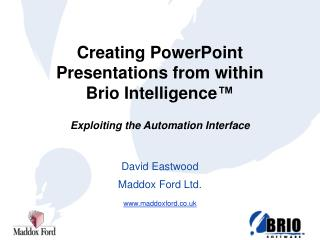Creating PowerPoint Presentations from within  Brio Intelligence   Exploiting the Automation Interface