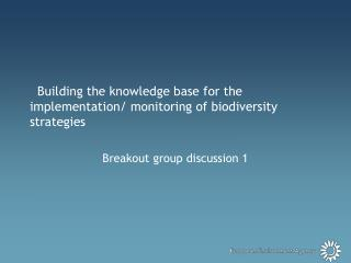 Building the knowledge base for the implementation/ monitoring of biodiversity strategies