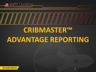 CRIBMASTER™ Advantage Reporting